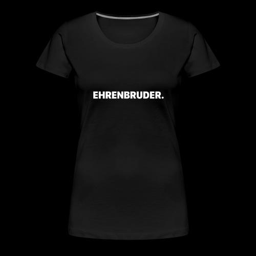 EHRENBRUDER-White - Frauen Premium T-Shirt