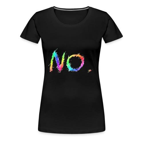 No. - Vrouwen Premium T-shirt