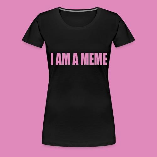 MEME - Women's Premium T-Shirt
