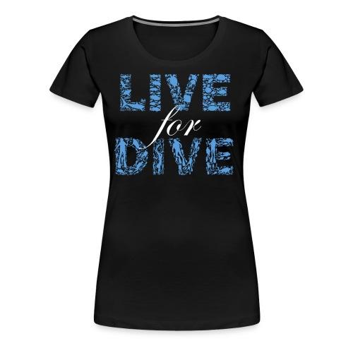 Live for Dive - Camiseta premium mujer
