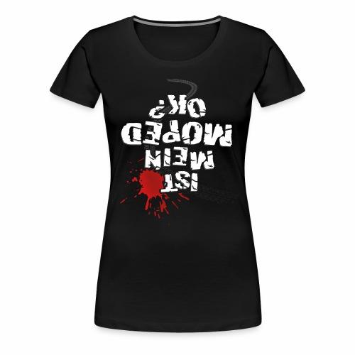 Ist mein Moped ok? (weißer Text) - Women's Premium T-Shirt