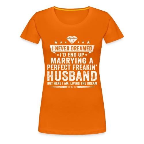 I'd End Up Marrying A Perfect Freakin' Husband - Women's Premium T-Shirt