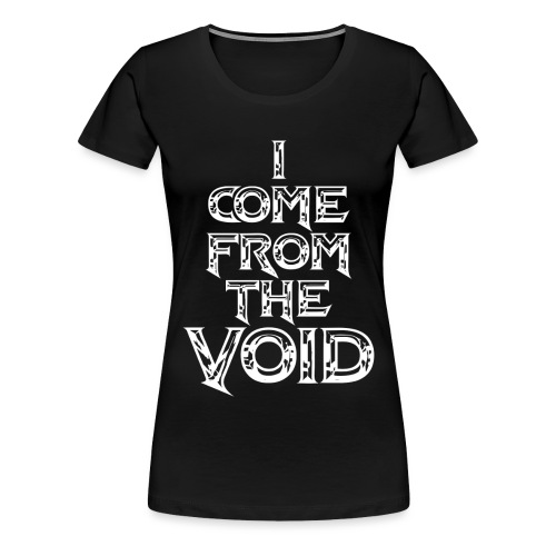 I Come From The Void White - Women's Premium T-Shirt