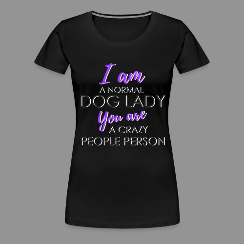 Normal Dog Lady - Women's Premium T-Shirt