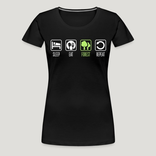 Sleep Eat Forest Repeat - Frauen Premium T-Shirt