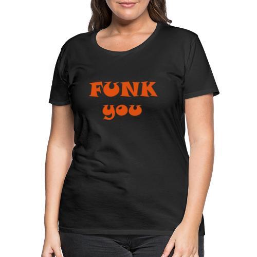 Funk you! - Frauen Premium T-Shirt