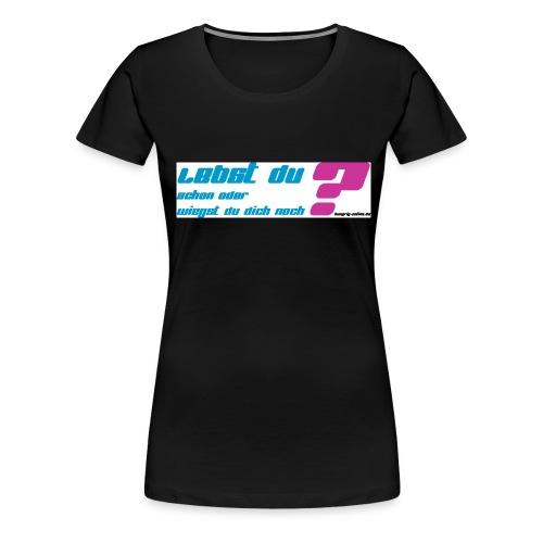 lebst du schon3 - Frauen Premium T-Shirt