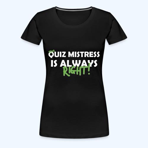 quizmissalwaysright - Women's Premium T-Shirt