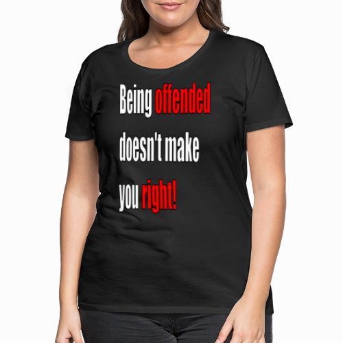Offended - Women's Premium T-Shirt