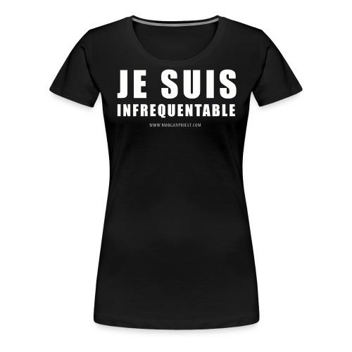 JE SUIS INFREQUENTABLE png - T-shirt Premium Femme
