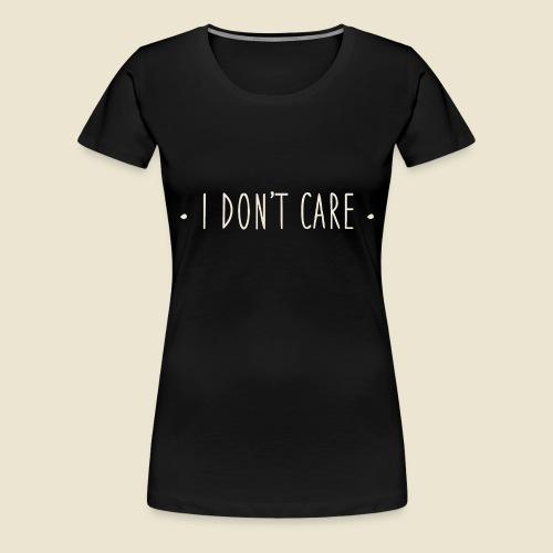 I don't care - T-shirt Premium Femme