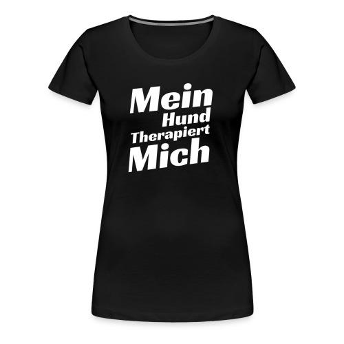 Mein Hunde Therapiert mich Hund Spruch T-Shirt - Frauen Premium T-Shirt
