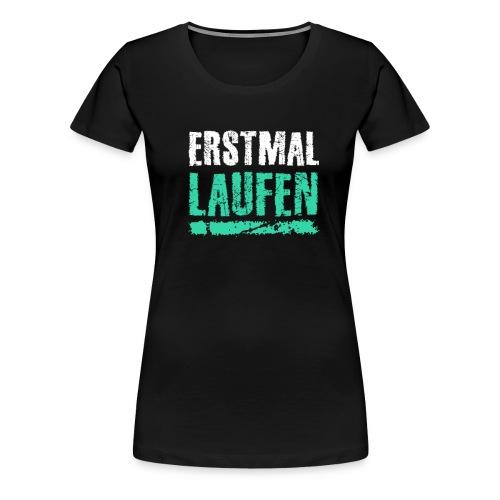 Erstmal Laufen - Frauen Premium T-Shirt