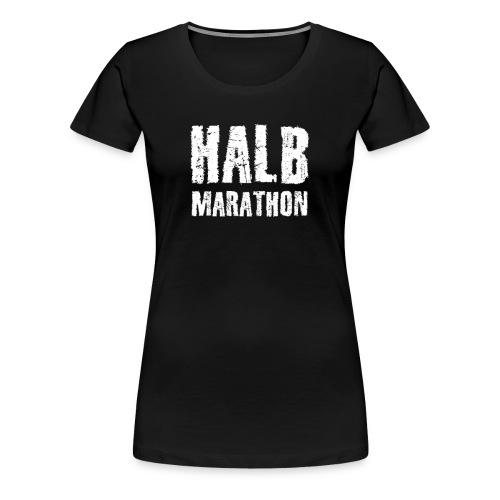 Halb Marathon - Frauen Premium T-Shirt