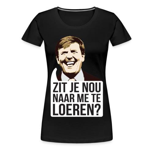 Zit je nou te loeren? - Vrouwen Premium T-shirt