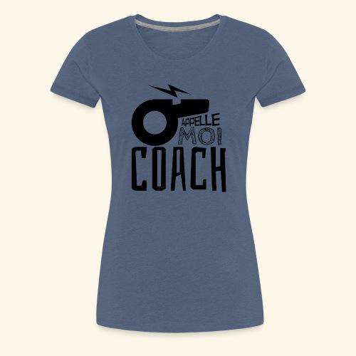 Appelle moi coach - Coach sportif - entraineur - T-shirt Premium Femme