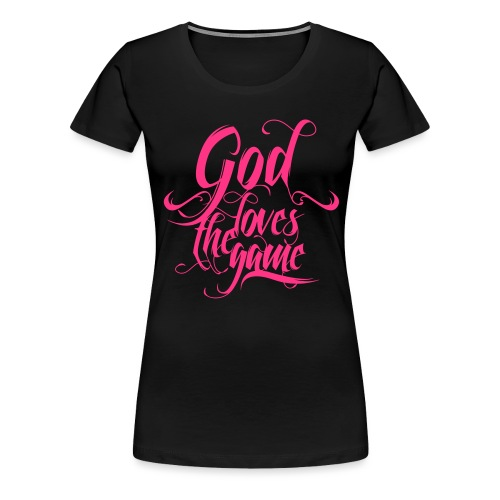 God loves the game - Frauen Premium T-Shirt