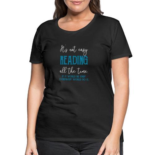 0151 It's not always easy to read - Women's Premium T-Shirt