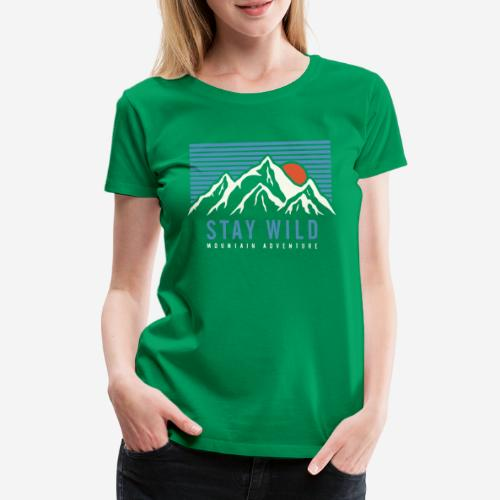 mountain stay wild - Frauen Premium T-Shirt