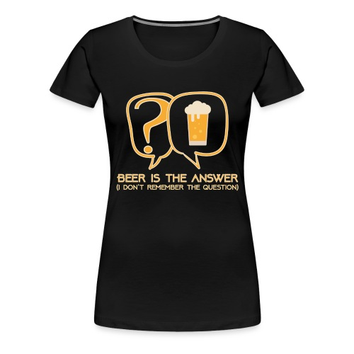 Beer is the answer - Women's Premium T-Shirt
