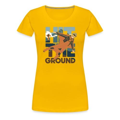 Hit The Ground - Dame premium T-shirt