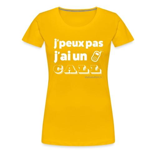 J'peux pas j'ai un call - T-shirt Premium Femme