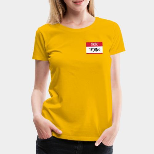Hello, my name is TECHNO - Frauen Premium T-Shirt