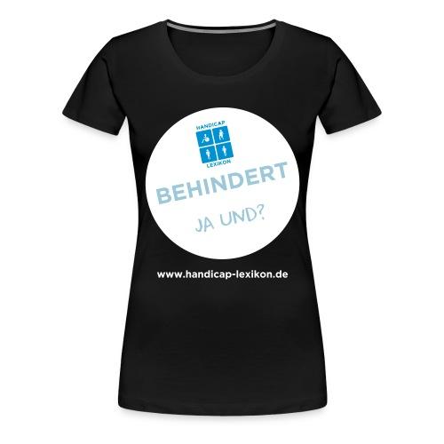 Behindert Ja und? - Frauen Premium T-Shirt