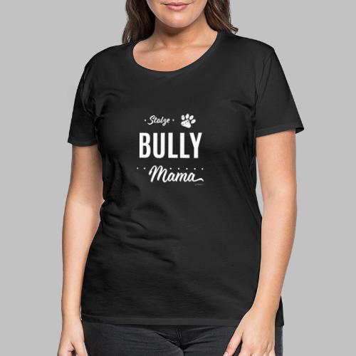 Stolze Bully Mama - Hundepfote - Frauen Premium T-Shirt