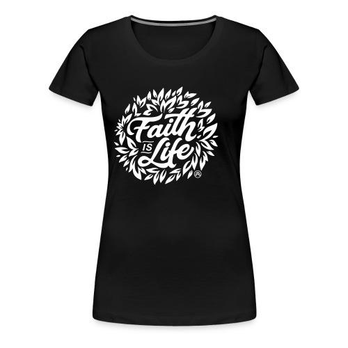 Faith is Life - Frauen Premium T-Shirt