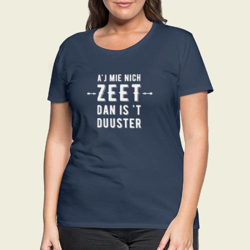 Aj Mie Nich Zeet... - Vrouwen Premium T-shirt