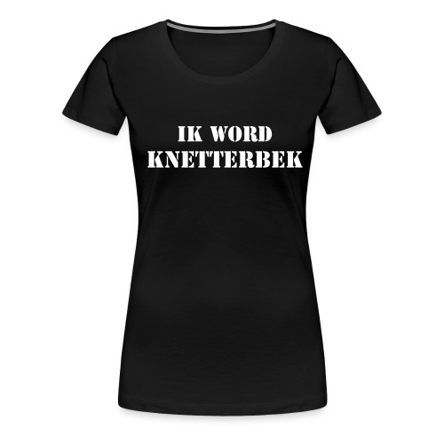 knetterbekii - Vrouwen Premium T-shirt