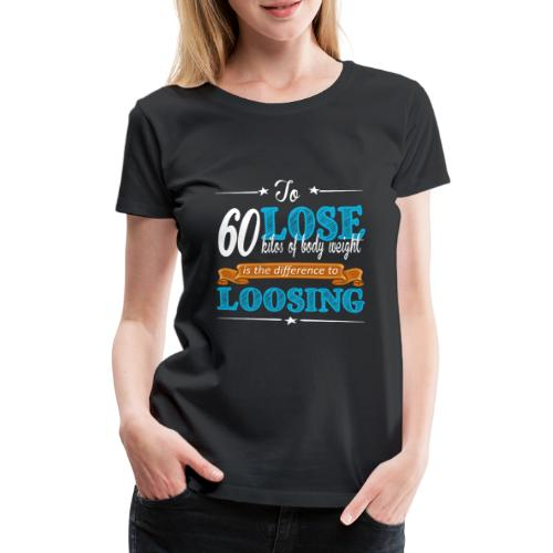 To lose 60 kilos of body weight is the difference - Frauen Premium T-Shirt