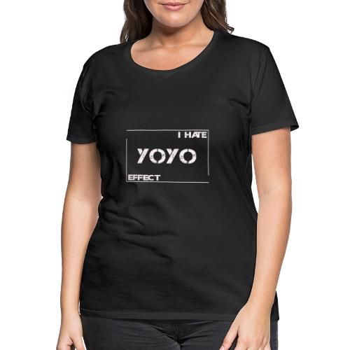 I hate YOYO Effect - Frauen Premium T-Shirt