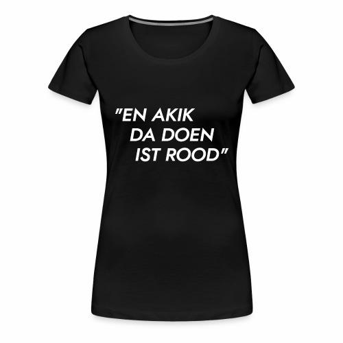 Akik da doen ist rood - Vrouwen Premium T-shirt