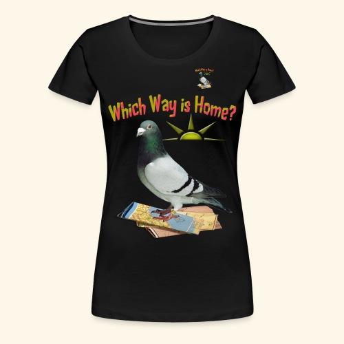 Which Way is Home - Women's Premium T-Shirt