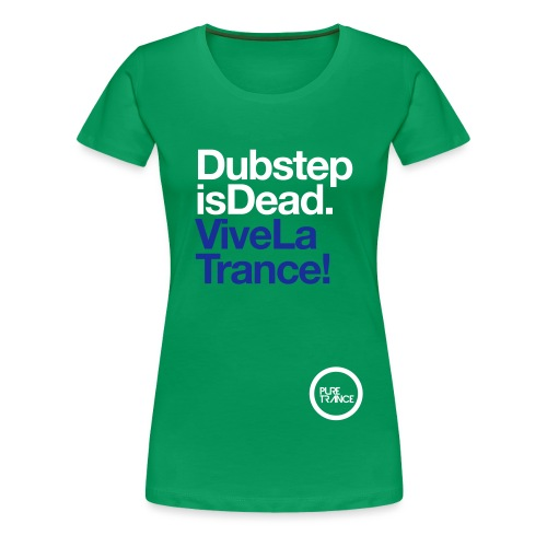 pt2tshirt dubstepisdeadvivelatrance 1colour - Women's Premium T-Shirt