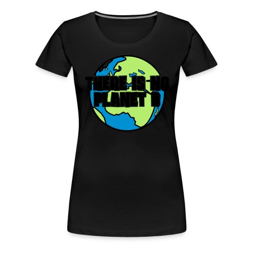 There is no Planet B - Frauen Premium T-Shirt