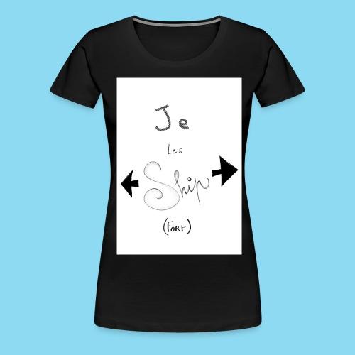 Je les ship fort - T-shirt Premium Femme