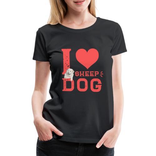 I love Sheepdog - Maremmano Abruzzese - Women's Premium T-Shirt