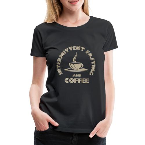 Intermittent Fasting and Coffee Interval Fasting - Women's Premium T-Shirt