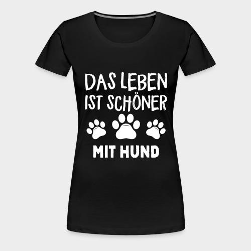 Das Leben ist schöner Mit Hund Geschenk Hundliebe - Frauen Premium T-Shirt