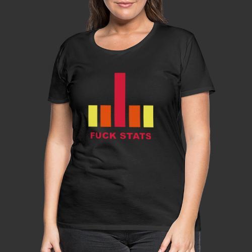 F*CK Stats - T-shirt Premium Femme