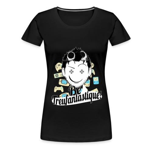 Be Treufantastique - T-shirt Premium Femme