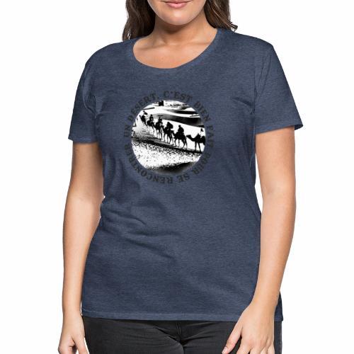 Un désert,c'est bien fait pour se rencontrer - T-shirt Premium Femme