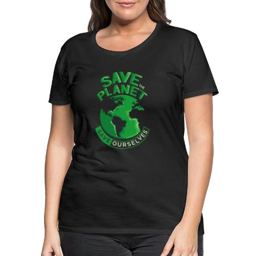 Save the Planet Save Ourselves - Women's Premium T-Shirt