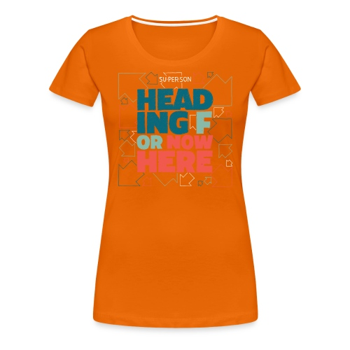 Heading For Nowhere - Dame premium T-shirt