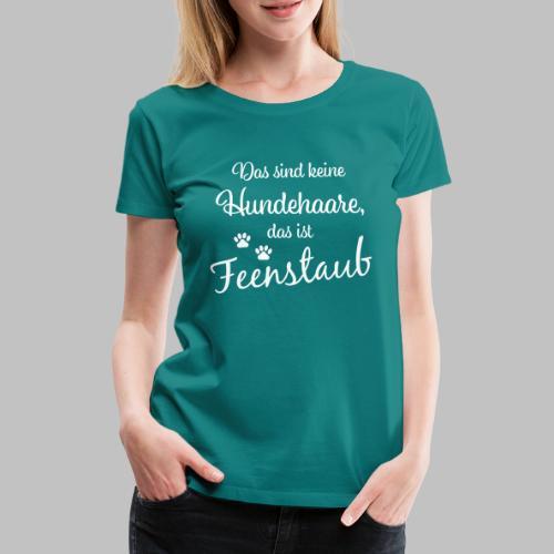 Das sind keine Hundehaare, das ist Feenstaub - Frauen Premium T-Shirt