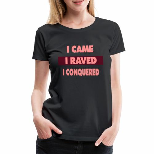 I raved - Frauen Premium T-Shirt