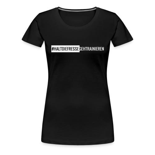 #HALTDIEFRESSEGEHTRAINIEREN - Frauen Premium T-Shirt